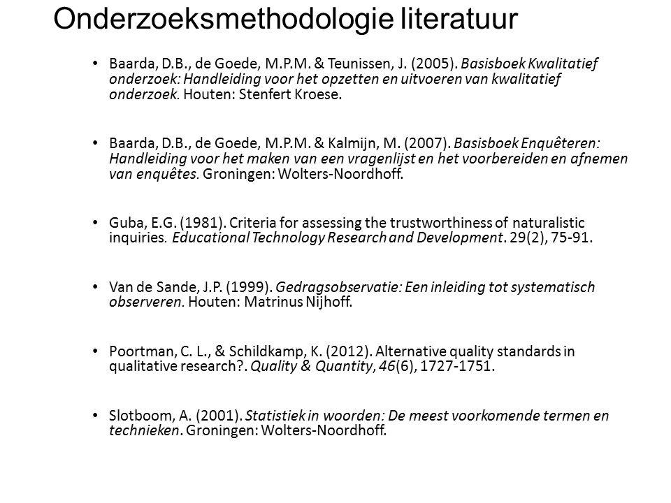 Onderzoeksmethodologie literatuur Baarda, D.B., de Goede, M.P.M. & Teunissen, J. (2005). Basisboek Kwalitatief onderzoek: Handleiding voor het opzette