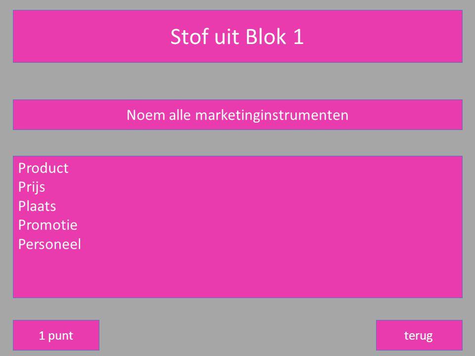 Stof uit Blok 1 terug Noem alle marketinginstrumenten Product Prijs Plaats Promotie Personeel 1 punt
