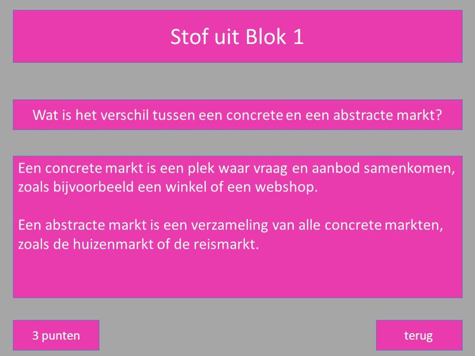 Stof uit Blok 1 terug Wat is het verschil tussen een concrete en een abstracte markt.