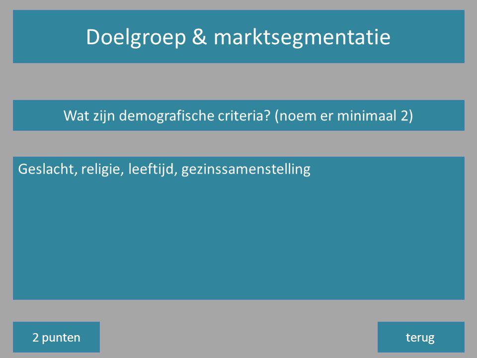 Doelgroep & marktsegmentatie terug Wat zijn demografische criteria.