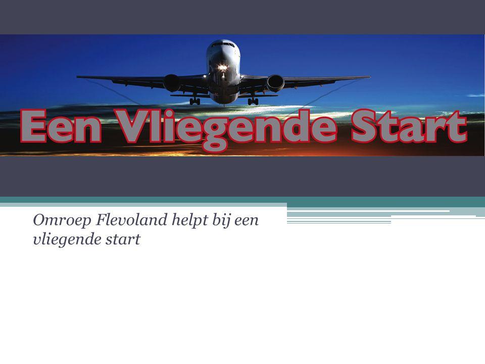 Omroep Flevoland helpt bij een vliegende start