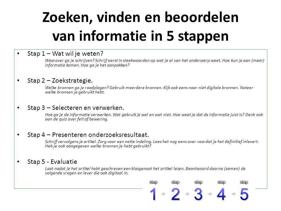 Zoeken, vinden en beoordelen van informatie in 5 stappen Stap 1 – Wat wil je weten? Waarover ga je schrijven? Schrijf eerst in steekwoorden op wat je
