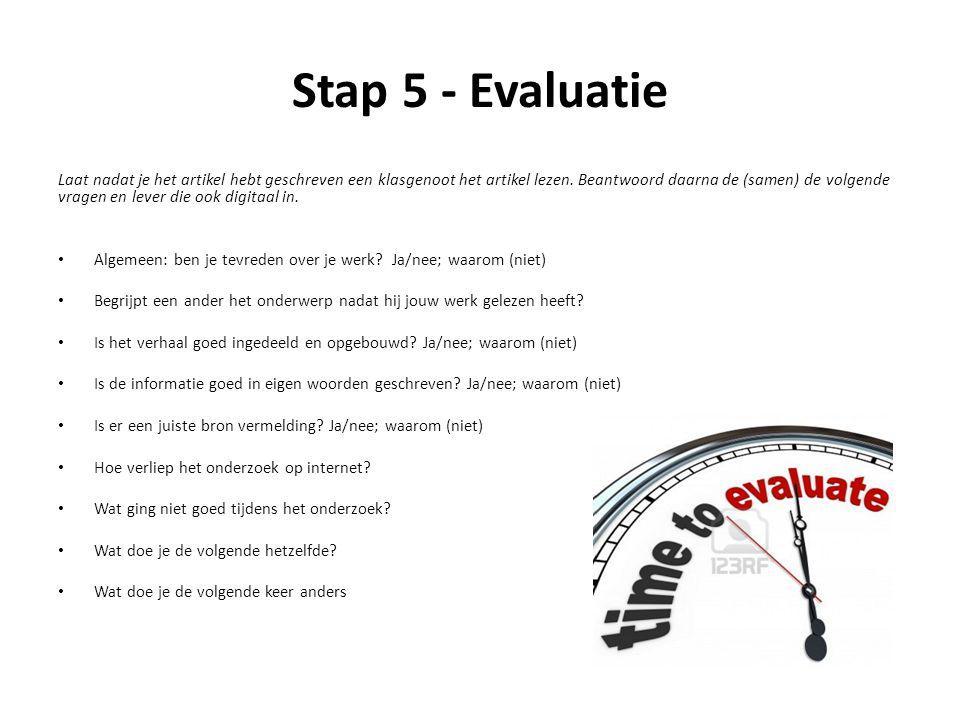 Stap 5 - Evaluatie Laat nadat je het artikel hebt geschreven een klasgenoot het artikel lezen. Beantwoord daarna de (samen) de volgende vragen en leve