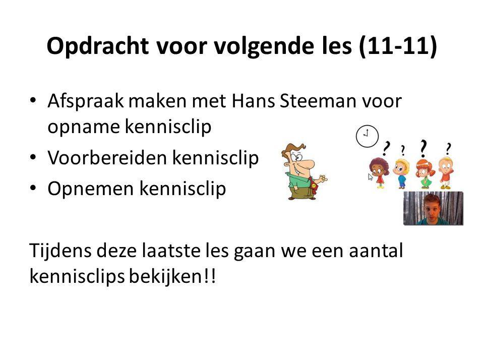 Opdracht voor volgende les (11-11) Afspraak maken met Hans Steeman voor opname kennisclip Voorbereiden kennisclip Opnemen kennisclip Tijdens deze laat