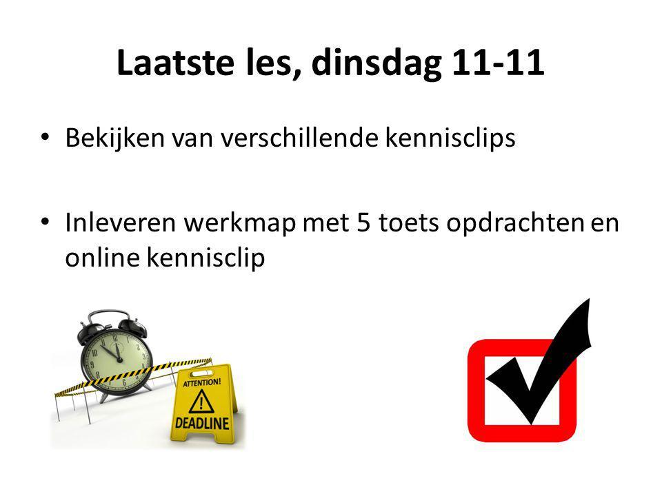 Laatste les, dinsdag 11-11 Bekijken van verschillende kennisclips Inleveren werkmap met 5 toets opdrachten en online kennisclip