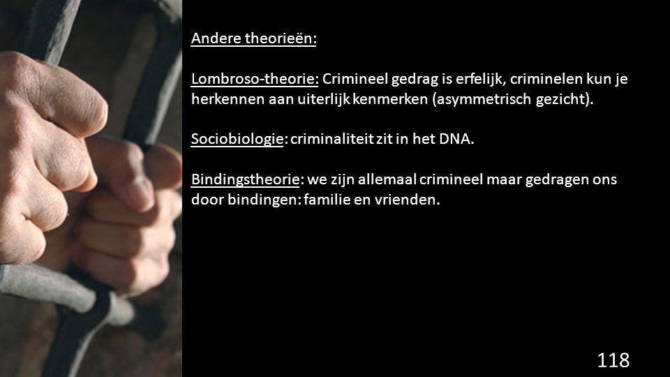118 de grondwet. Andere theorieën: Lombroso-theorie: Crimineel gedrag is erfelijk, criminelen kun je herkennen aan uiterlijk kenmerken (asymmetrisch g