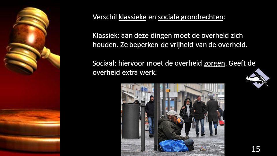 Verschil klassieke en sociale grondrechten: Klassiek: aan deze dingen moet de overheid zich houden.