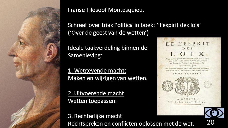 Franse Filosoof Montesquieu. Schreef over trias Politica in boek: ''l'espirit des lois' ('Over de geest van de wetten') Ideale taakverdeling binnen de