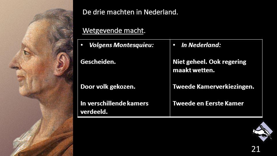De drie machten in Nederland. Wetgevende macht. 21 de grondwet. Volgens Montesquieu: Gescheiden. Door volk gekozen. In verschillende kamers verdeeld.