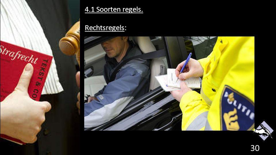 4.1 Soorten regels. Rechtsregels: Sociale Regels: Morele Regels: 30 de grondwet.