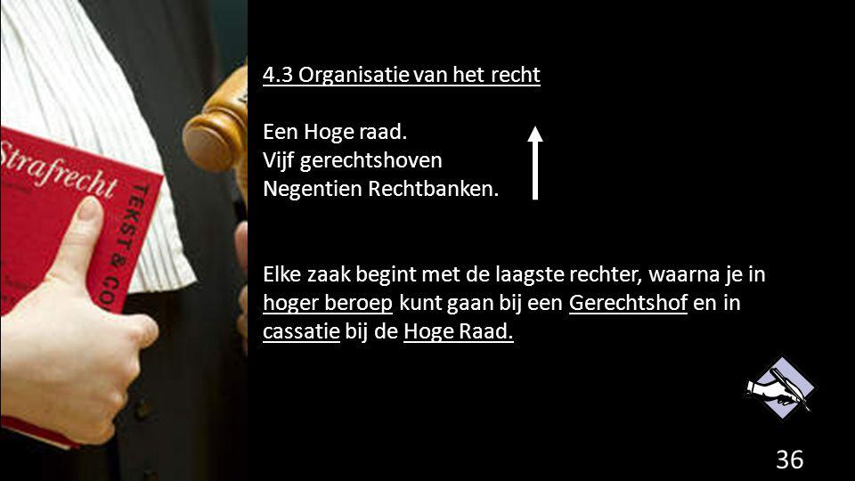 4.3 Organisatie van het recht Een Hoge raad.Vijf gerechtshoven Negentien Rechtbanken.