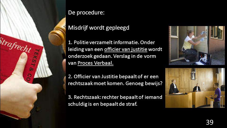 De procedure: Misdrijf wordt gepleegd 1.Politie verzamelt informatie.
