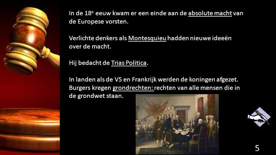 In de 18 e eeuw kwam er een einde aan de absolute macht van de Europese vorsten. Verlichte denkers als Montesquieu hadden nieuwe ideeën over de macht.