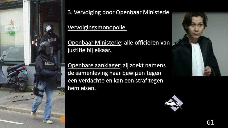 3.Vervolging door Openbaar Ministerie Vervolgingsmonopolie.