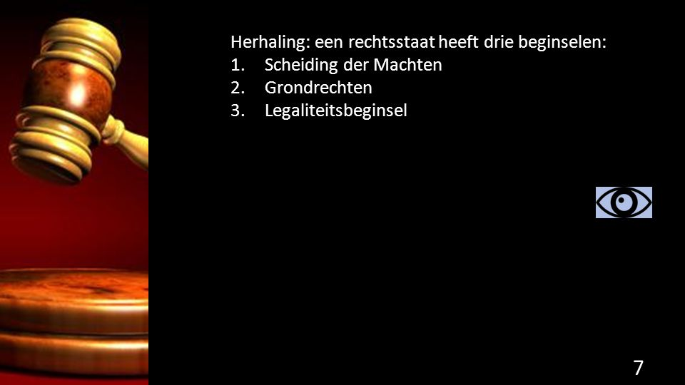 Legaliteitsbeginsel: je vrijheid als burger mag alleen worden ingeperkt als dit is vastgelegd in de wet.