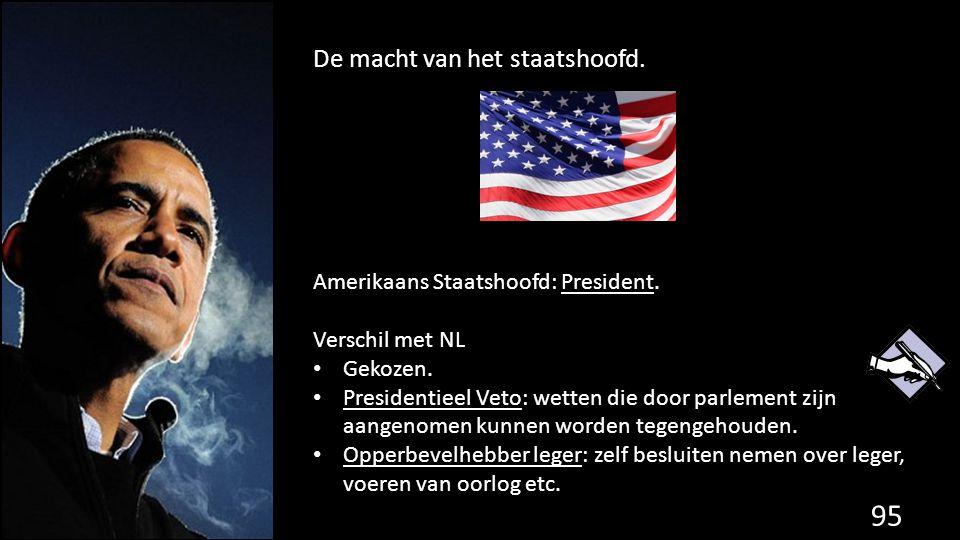 De macht van het staatshoofd. 95 de grondwet. Amerikaans Staatshoofd: President. Verschil met NL Gekozen. Presidentieel Veto: wetten die door parlemen