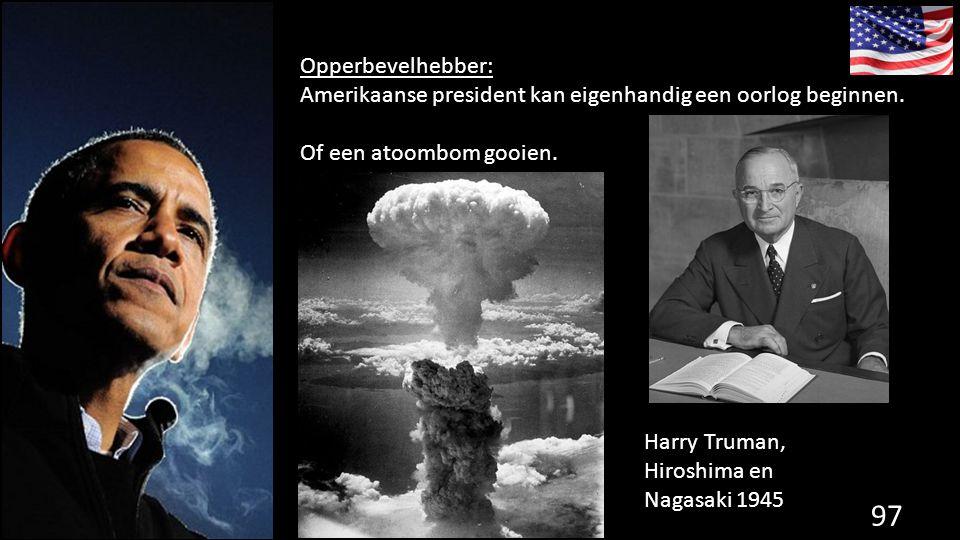 97 de grondwet. Opperbevelhebber: Amerikaanse president kan eigenhandig een oorlog beginnen. Of een atoombom gooien. Harry Truman, Hiroshima en Nagasa
