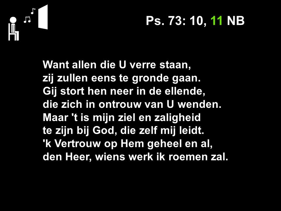 Ps. 73: 10, 11 NB Want allen die U verre staan, zij zullen eens te gronde gaan.