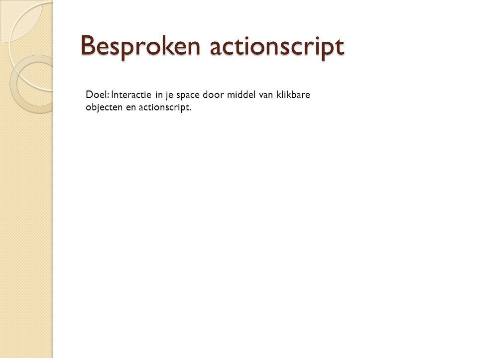 Besproken actionscript Doel: Interactie in je space door middel van klikbare objecten en actionscript.
