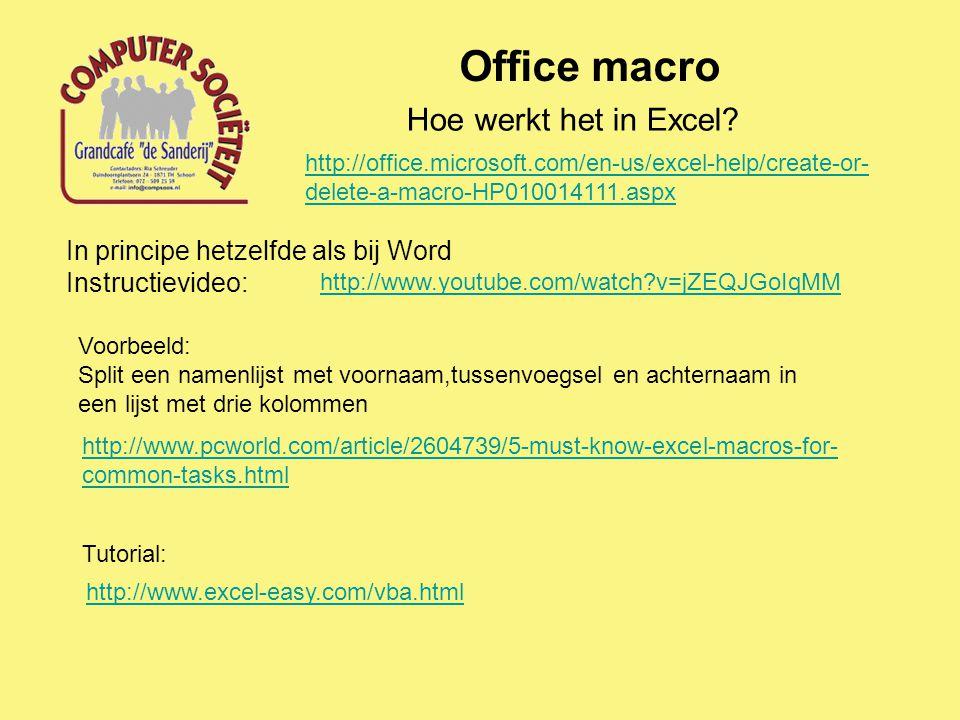 Office macro Hoe werkt het in Excel? http://office.microsoft.com/en-us/excel-help/create-or- delete-a-macro-HP010014111.aspx In principe hetzelfde als