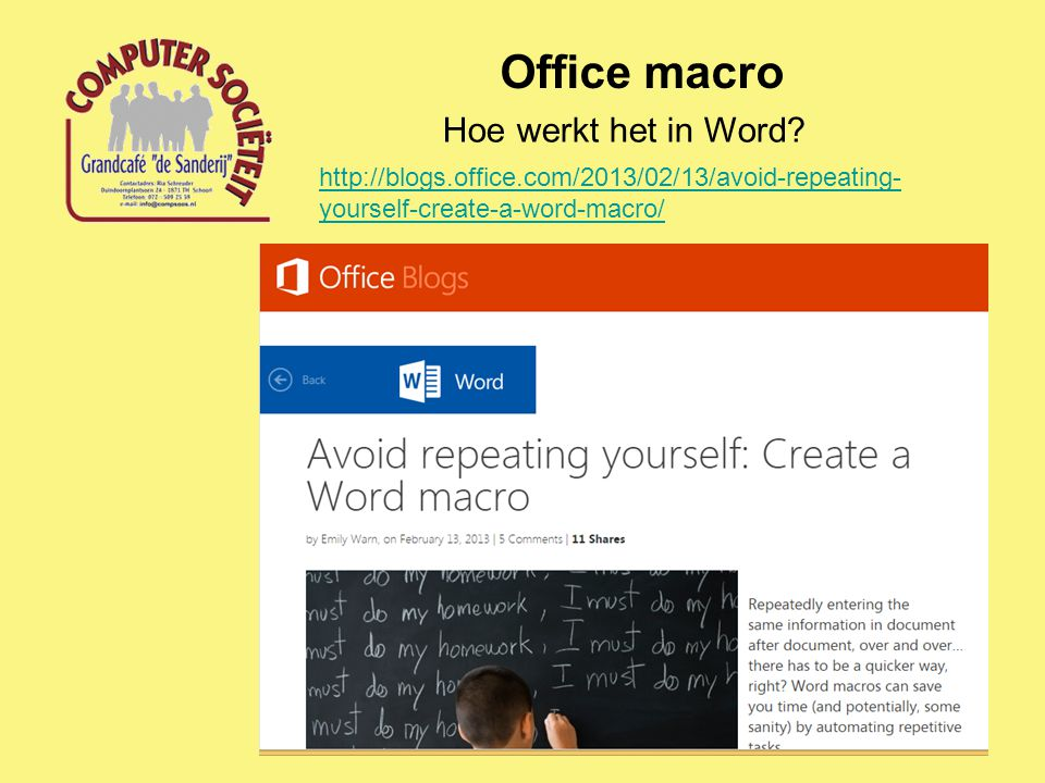 Office macro Hoe werkt het in Word? http://blogs.office.com/2013/02/13/avoid-repeating- yourself-create-a-word-macro/