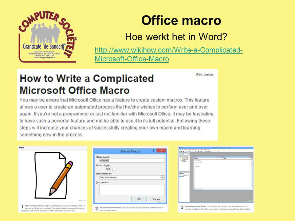 Office macro Hoe werkt het in Word? http://www.wikihow.com/Write-a-Complicated- Microsoft-Office-Macro