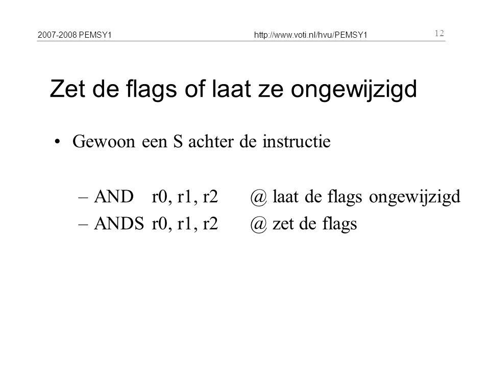 2007-2008 PEMSY1http://www.voti.nl/hvu/PEMSY1 12 Zet de flags of laat ze ongewijzigd Gewoon een S achter de instructie –ANDr0, r1, r2 @ laat de flags ongewijzigd –ANDSr0, r1, r2 @ zet de flags