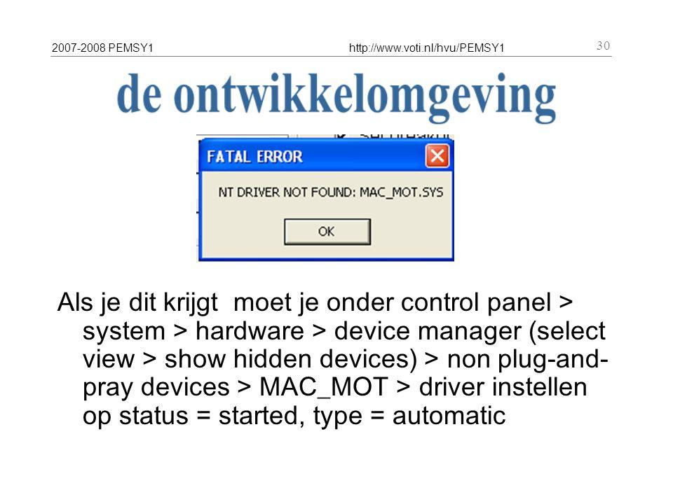 2007-2008 PEMSY1http://www.voti.nl/hvu/PEMSY1 30 Als je dit krijgt moet je onder control panel > system > hardware > device manager (select view > sho