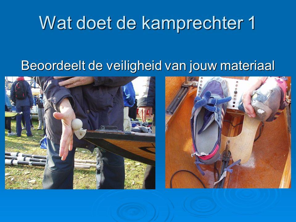 Wat doet de kamprechter 1 Beoordeelt de veiligheid van jouw materiaal