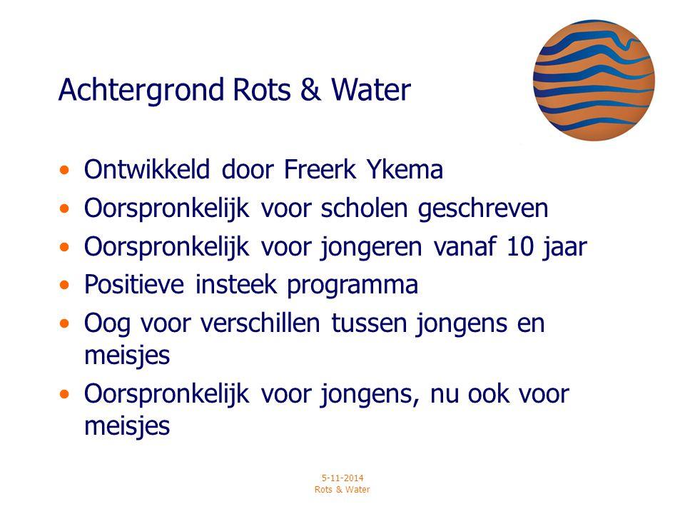 5-11-2014 Rots & Water Achtergrond Rots & Water Ontwikkeld door Freerk Ykema Oorspronkelijk voor scholen geschreven Oorspronkelijk voor jongeren vanaf