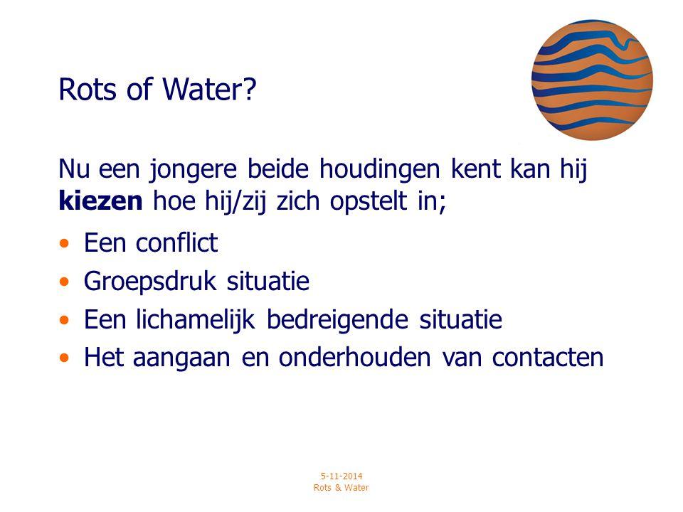 5-11-2014 Rots & Water Rots of Water? Nu een jongere beide houdingen kent kan hij kiezen hoe hij/zij zich opstelt in; Een conflict Groepsdruk situatie