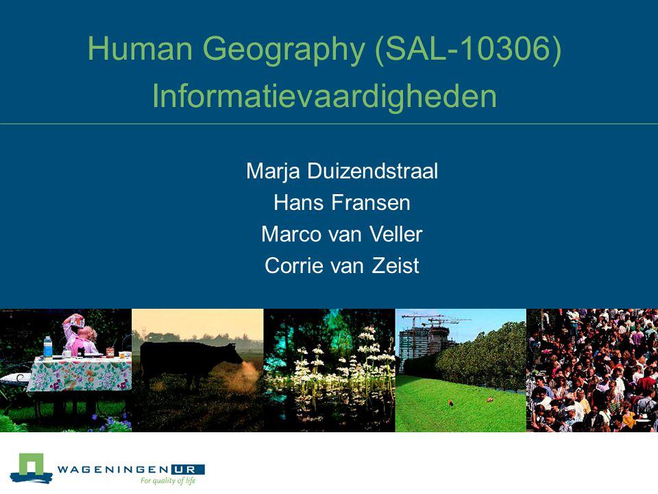 Human Geography (SAL-10306) Informatievaardigheden Marja Duizendstraal Hans Fransen Marco van Veller Corrie van Zeist