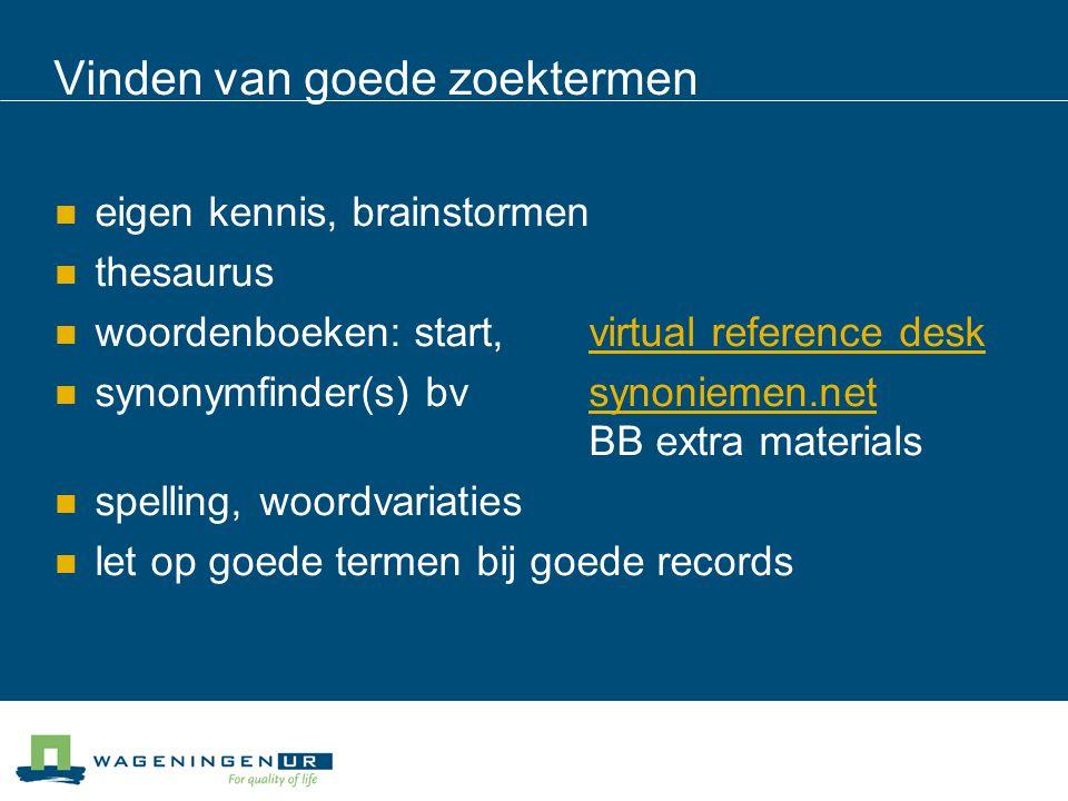 Vinden van goede zoektermen eigen kennis, brainstormen thesaurus woordenboeken: start, virtual reference deskvirtual reference desk synonymfinder(s) b