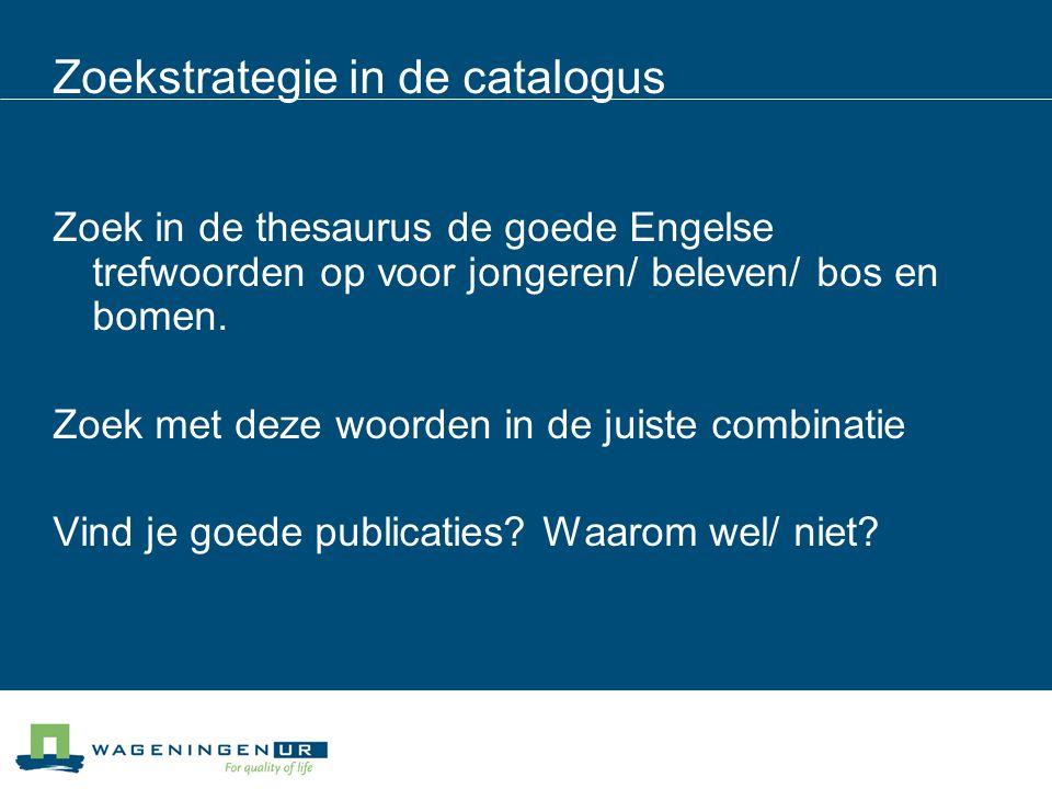 Zoekstrategie in de catalogus Zoek in de thesaurus de goede Engelse trefwoorden op voor jongeren/ beleven/ bos en bomen.