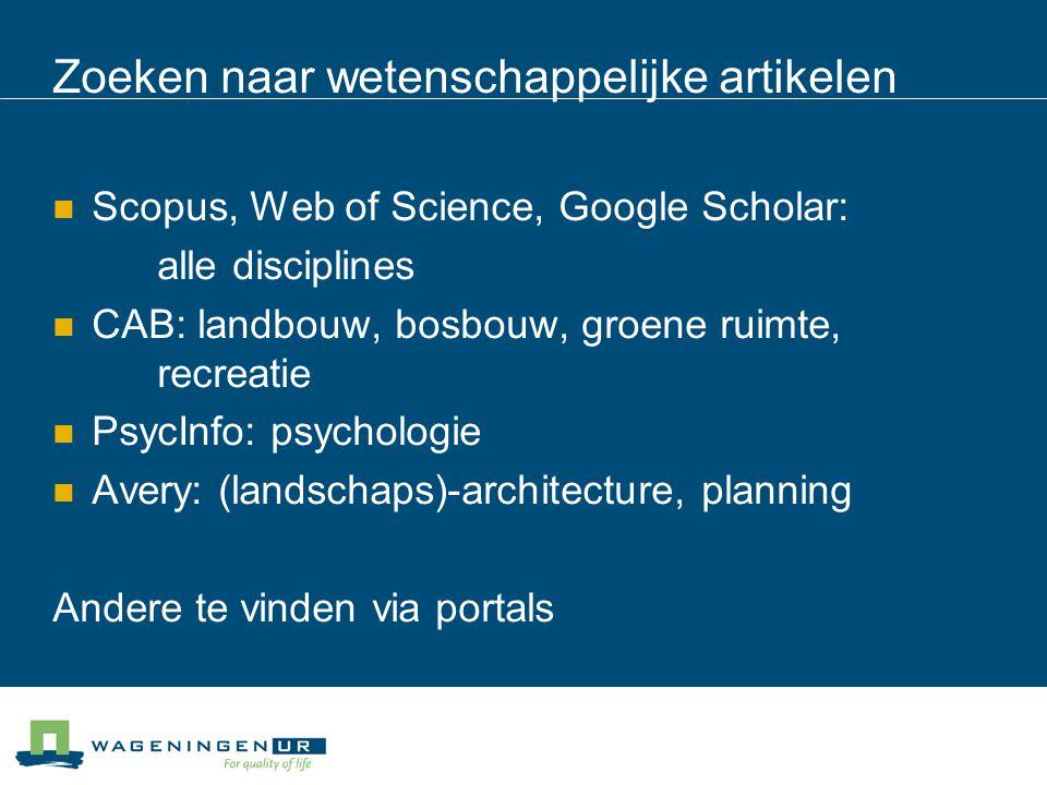 Zoeken naar wetenschappelijke artikelen Scopus, Web of Science, Google Scholar: alle disciplines CAB: landbouw, bosbouw, groene ruimte, recreatie Psyc