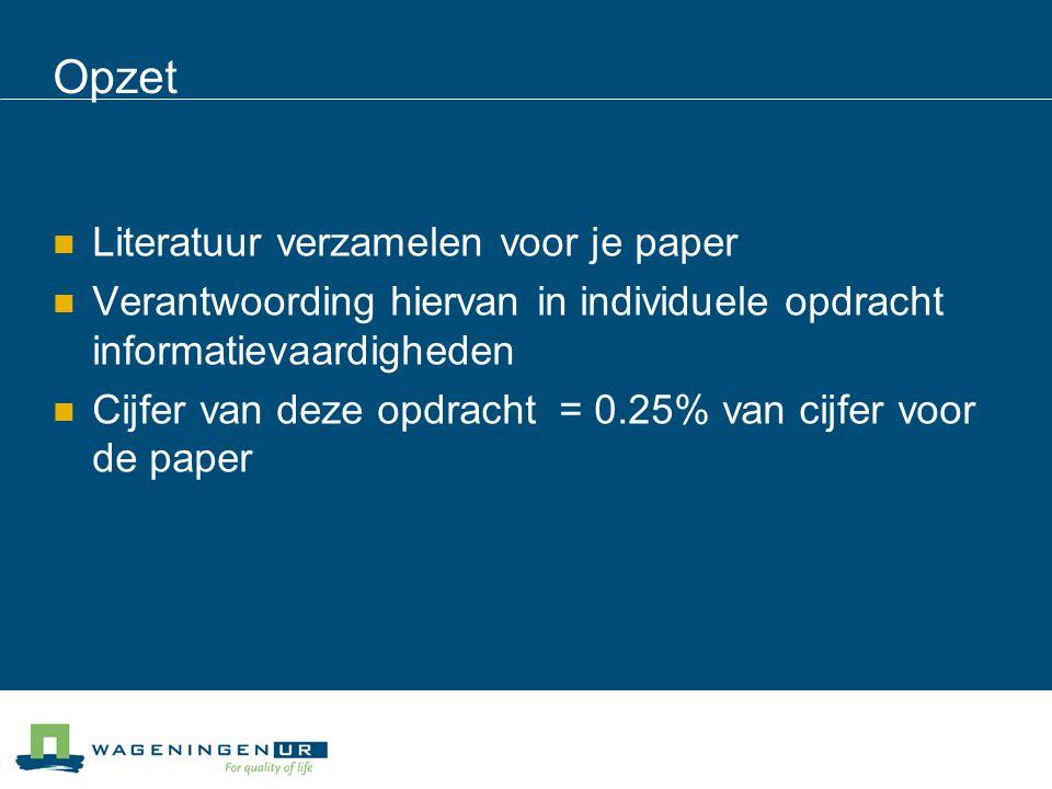 Opzet Literatuur verzamelen voor je paper Verantwoording hiervan in individuele opdracht informatievaardigheden Cijfer van deze opdracht = 0.25% van c