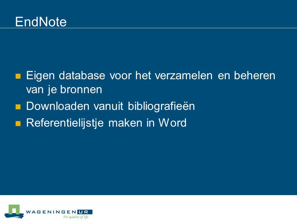 EndNote Eigen database voor het verzamelen en beheren van je bronnen Downloaden vanuit bibliografieën Referentielijstje maken in Word