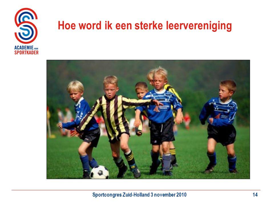 Sportcongres Zuid-Holland 3 november 201014 Hoe word ik een sterke leervereniging