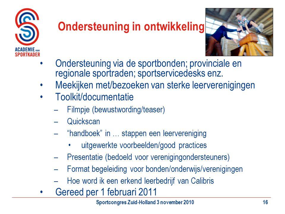 Sportcongres Zuid-Holland 3 november 201016 Ondersteuning in ontwikkeling Ondersteuning via de sportbonden; provinciale en regionale sportraden; sport