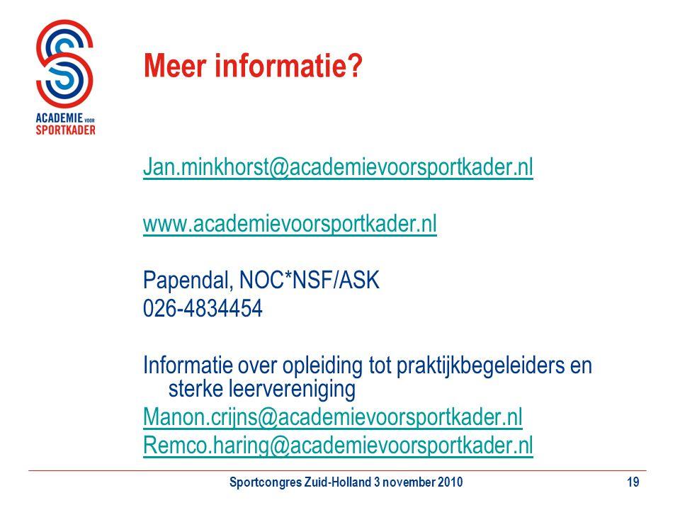 Sportcongres Zuid-Holland 3 november 201019 Meer informatie? Jan.minkhorst@academievoorsportkader.nl www.academievoorsportkader.nl Papendal, NOC*NSF/A