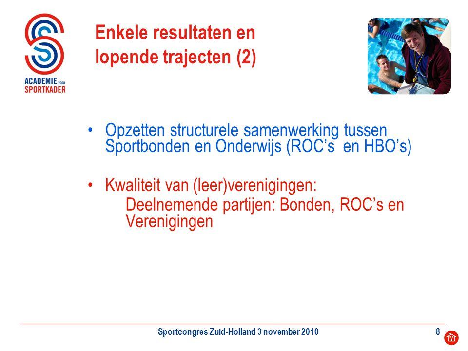 Sportcongres Zuid-Holland 3 november 20108 Enkele resultaten en lopende trajecten (2) Opzetten structurele samenwerking tussen Sportbonden en Onderwij