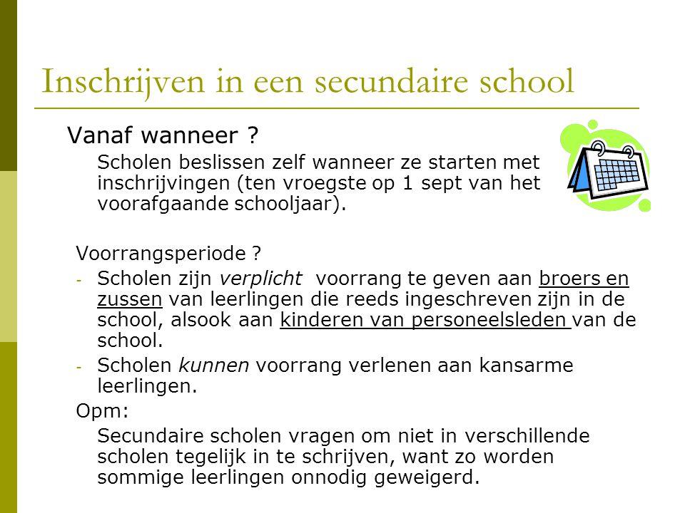 Inschrijven in een secundaire school Vanaf wanneer ? Scholen beslissen zelf wanneer ze starten met inschrijvingen (ten vroegste op 1 sept van het voor