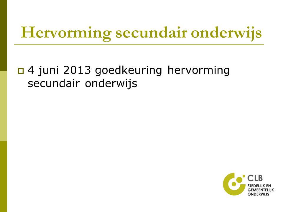 Hervorming secundair onderwijs  4 juni 2013 goedkeuring hervorming secundair onderwijs