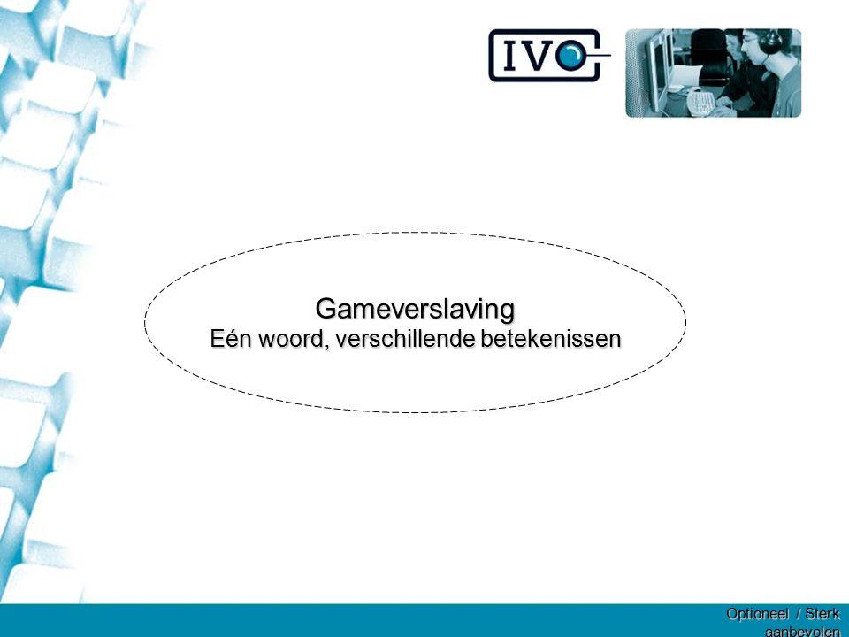 Gameverslaving Eén woord, verschillende betekenissen Optioneel / Sterk aanbevolen