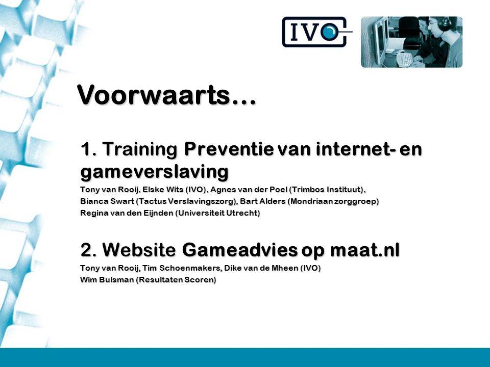 1. Training Preventie van internet- en gameverslaving Tony van Rooij, Elske Wits (IVO), Agnes van der Poel (Trimbos Instituut), Bianca Swart (Tactus V