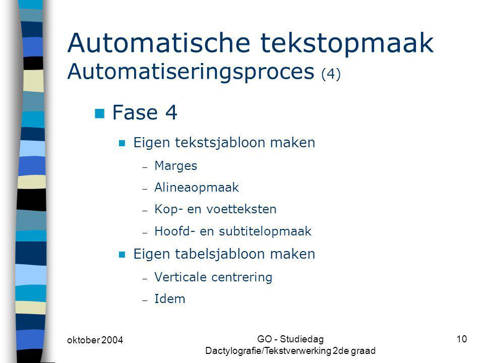 oktober 2004 GO - Studiedag Dactylografie/Tekstverwerking 2de graad 10 Automatische tekstopmaak Automatiseringsproces (4) Fase 4 Eigen tekstsjabloon m