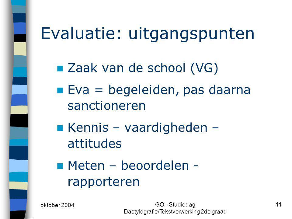oktober 2004 GO - Studiedag Dactylografie/Tekstverwerking 2de graad 11 Evaluatie: uitgangspunten Zaak van de school (VG) Eva = begeleiden, pas daarna