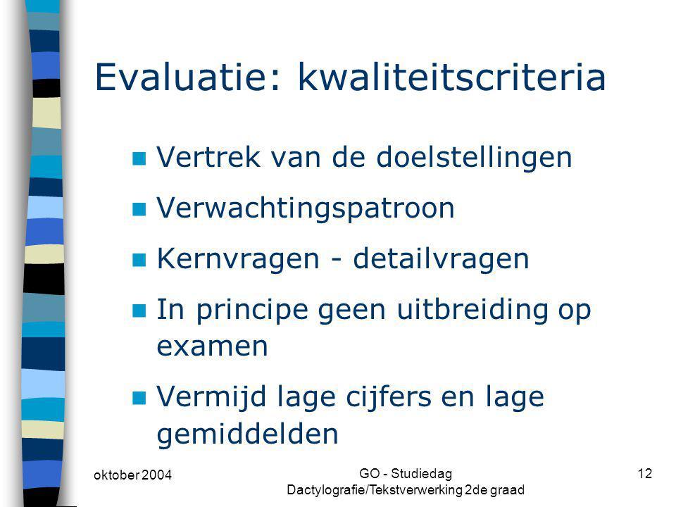 oktober 2004 GO - Studiedag Dactylografie/Tekstverwerking 2de graad 12 Evaluatie: kwaliteitscriteria Vertrek van de doelstellingen Verwachtingspatroon