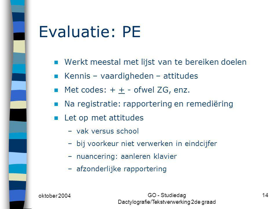 oktober 2004 GO - Studiedag Dactylografie/Tekstverwerking 2de graad 14 Evaluatie: PE Werkt meestal met lijst van te bereiken doelen Kennis – vaardighe