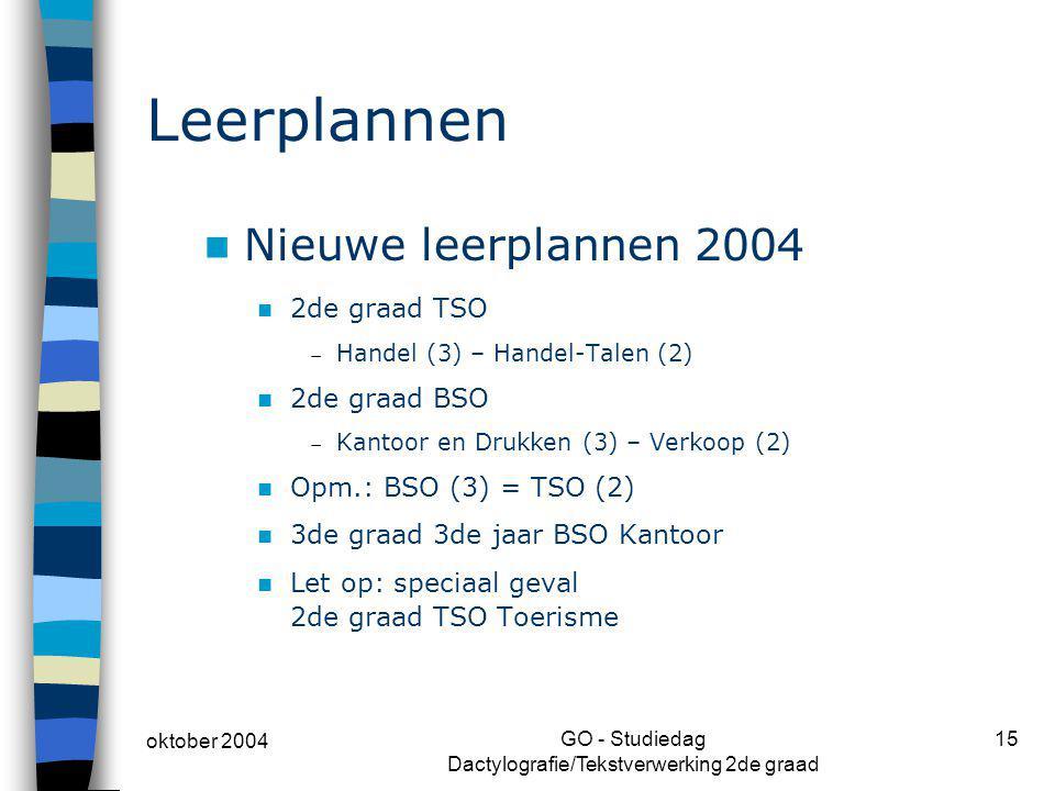 oktober 2004 GO - Studiedag Dactylografie/Tekstverwerking 2de graad 15 Leerplannen Nieuwe leerplannen 2004 2de graad TSO  Handel (3) – Handel-Talen (